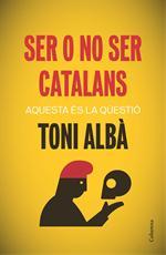 Ser o no ser catalans . Aquesta és la qüestió