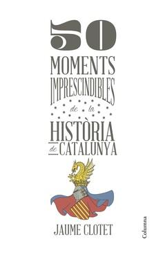 50 moments imprescindibles de la història de Catalunya