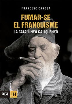 Fumar-se el franquisme. la Catalunya Caliquenyo
