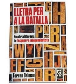 LLETRA PER A LA BATALLA. Mem``oria literària de l'esquerra independentista