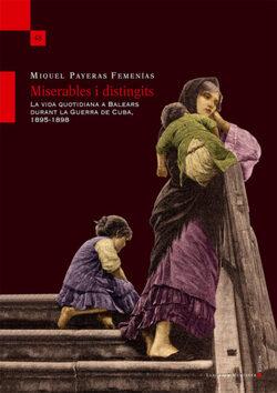 MISERABLES I DISTINGITS. La vida quotidiana a Balears durant la Guerra de Cuba, 1895-1898