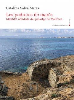 Les pedreres de marès. Identitat oblidada del paisatge de Mallorca