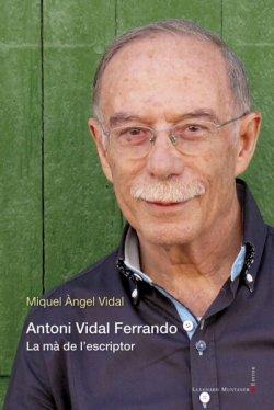 Antoni Vidal Ferrando. La mà de l'escriptor
