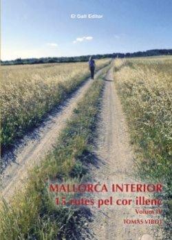 MALLORCA INTERIOR. 15 rutes pel cor illenc. Volum IV
