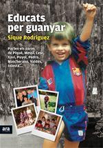 Educats per guanyar. Confessions dels pares de Messi, Xavi, Piqué, Cesc...
